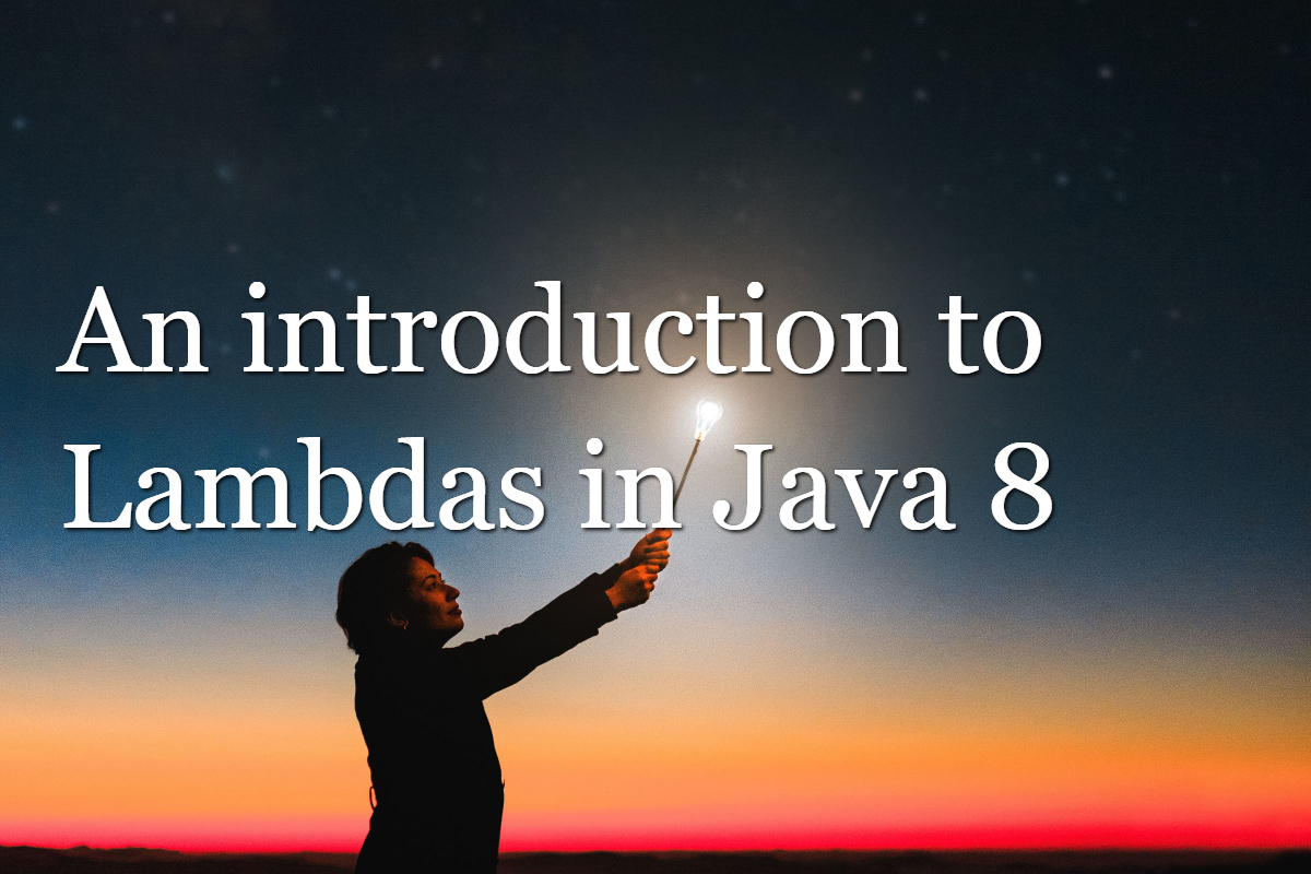 An introduction to Lambdas in Java 8
