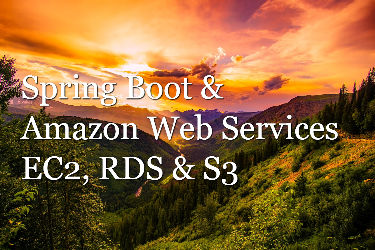 Spring Boot & Amazon Web Services (EC2, RDS & S3)